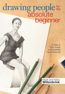 Drawing People for the Absolute Beginner, Mark Willenbrink