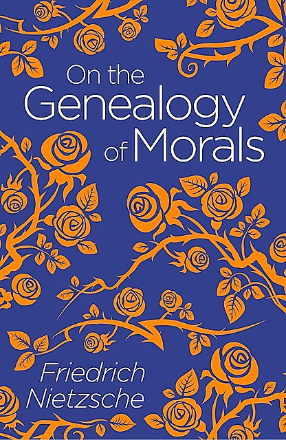 The Geneology of Morals, Friedrich Nietzsche