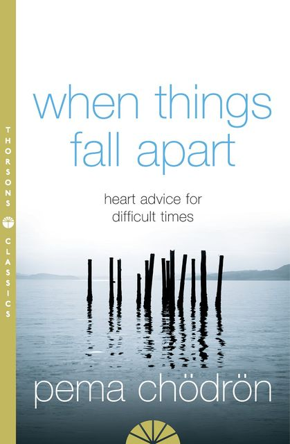 When Things Fall Apart, Pema Chödrön