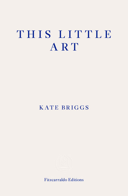 This Little Art, Kate Briggs