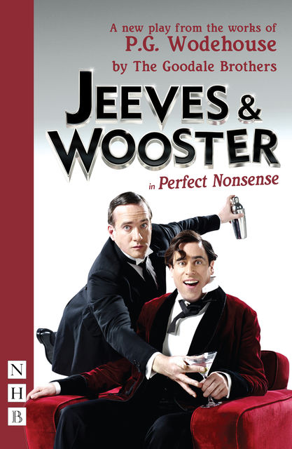 Jeeves & Wooster in 'Perfect Nonsense' (NHB Modern Plays), P. G. Wodehouse, The Goodale Brothers
