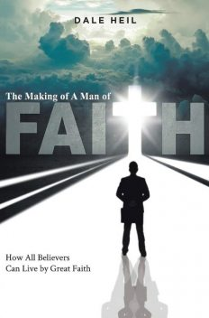 The Making of a Man of Faith, Dale Heil