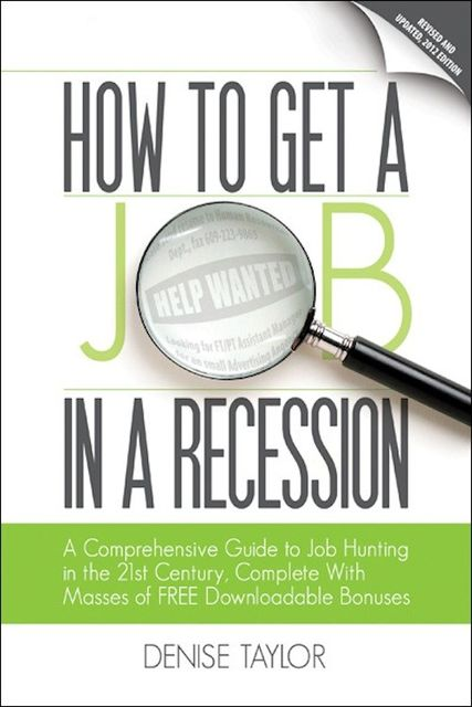 How to Get a Job In a Recession: A Comprehensive Guide to Job Hunting In the 21st Century, DeniseTaylor