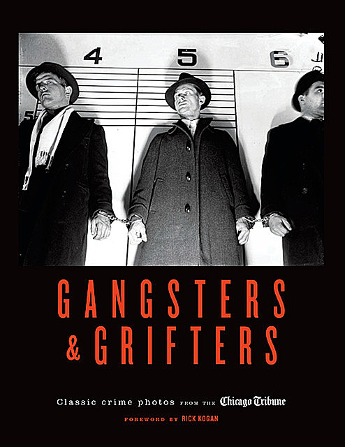 Gangsters & Grifters, Chicago Tribune Staff, Foreword by Rick Kogan