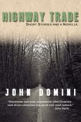 Highway Trade and Other Stories, John Domini
