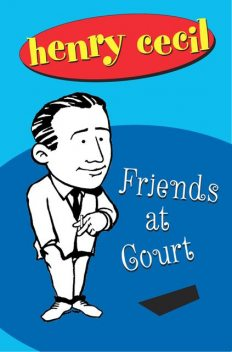 Friends at Court, Henry Cecil
