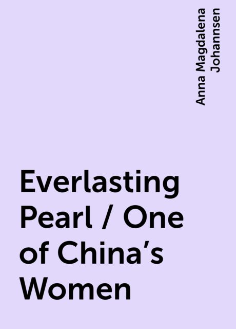 Everlasting Pearl / One of China's Women, Anna Magdalena Johannsen