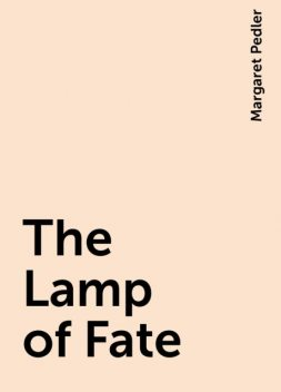 The Lamp of Fate, Margaret Pedler