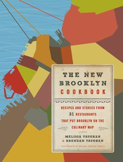 The New Brooklyn Cookbook, Brendan Vaughan, Melissa Vaughan, Michael Harlan Turkell