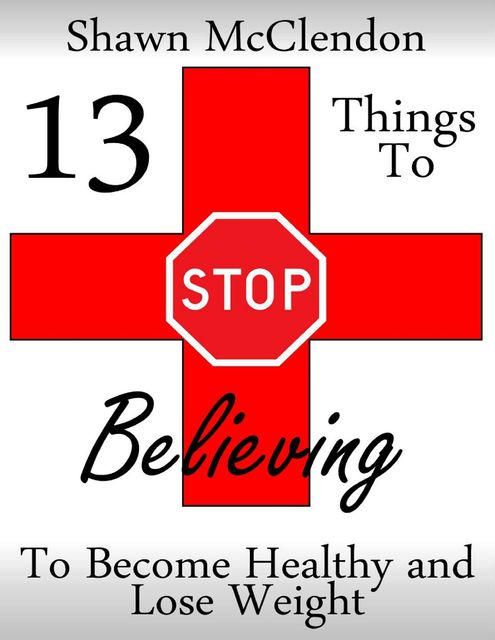 13 Things to Stop Believing to Become Healthy and Lose Weight, Shawn McClendon