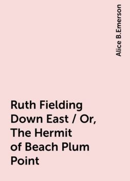 Ruth Fielding Down East / Or, The Hermit of Beach Plum Point, Alice B.Emerson