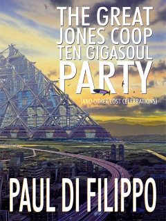 The Great Jones Coop Ten Gigasoul Party (and Other Lost Celebrations), Paul Di Filippo