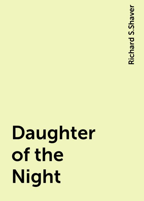 Daughter of the Night, Richard S.Shaver