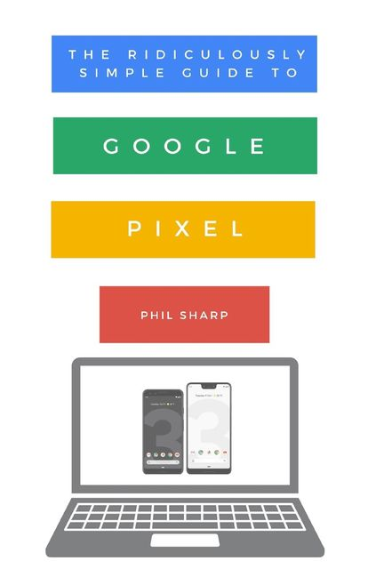 The Ridiculously Simple Guide to Google Pixel, Sharp Phil