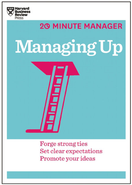 Managing Up (HBR 20-Minute Manager Series), Harvard Business Review