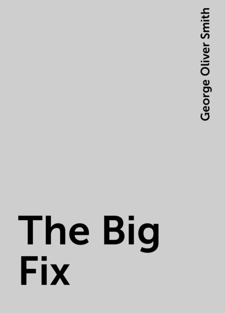 The Big Fix, George Oliver Smith
