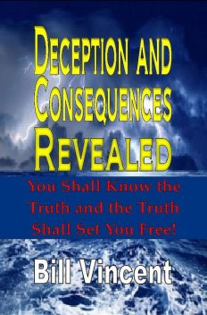 Deception and Consequences Revealed, Bill Vincent