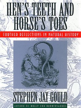 Hen's Teeth and Horse's Toes: Further Reflections in Natural History, Stephen Jay Gould