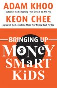 Bringing Up Money Smart Kids, Adam Khoo, Keon Chee