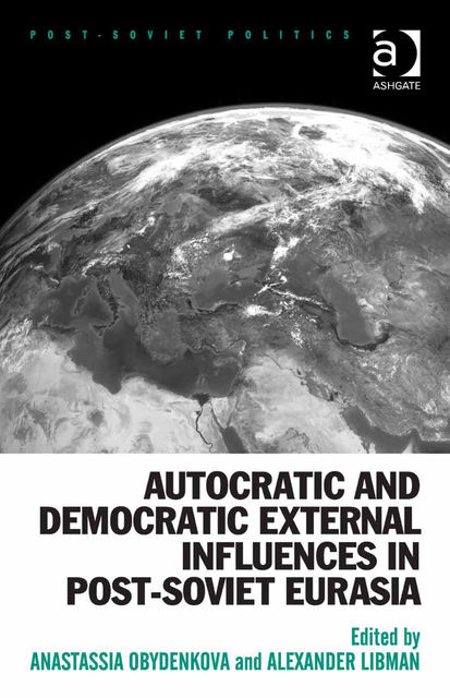 Autocratic and Democratic External Influences in Post-Soviet Eurasia, Anastassia Obydenkova
