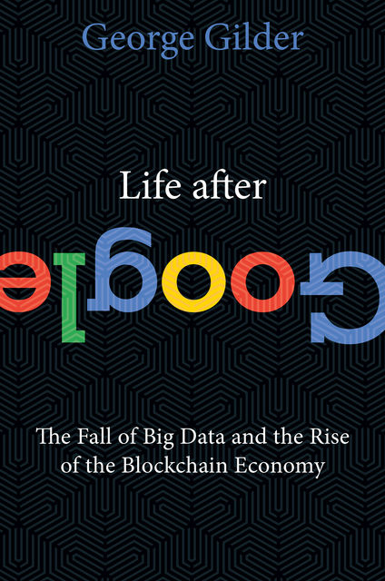 Life After Google, George Gilder