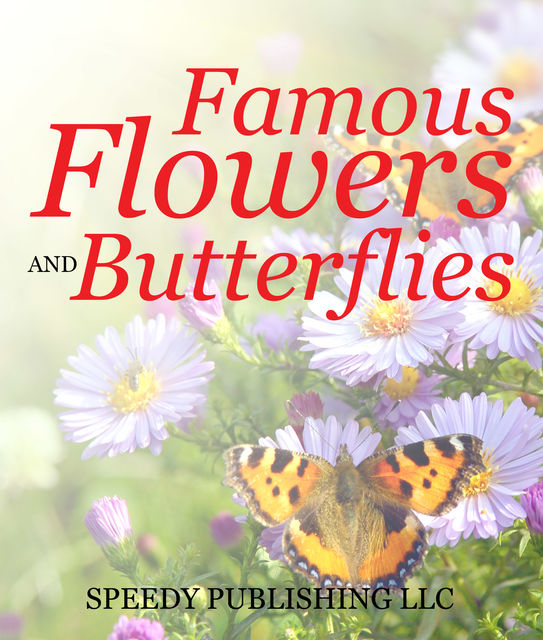 Famous Flowers And Butterflies, Speedy Publishing