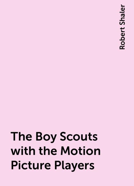 The Boy Scouts with the Motion Picture Players, Robert Shaler