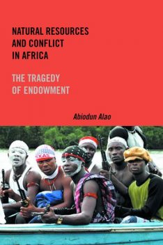 Natural Resources and Conflict in Africa, Abiodun Alao