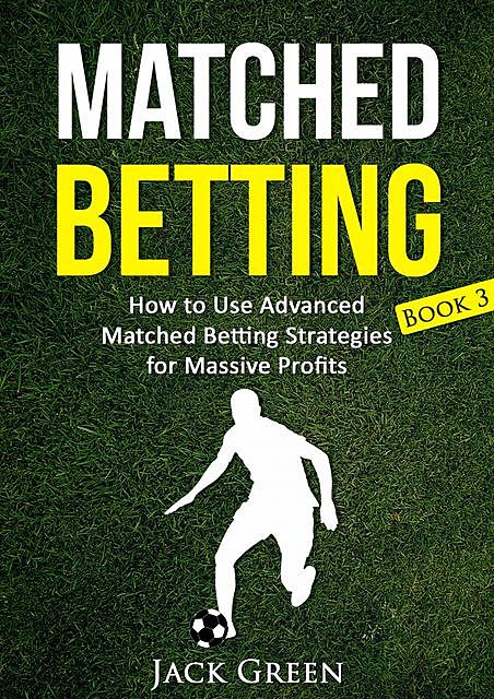 Matched Betting Book 3, Jack Green