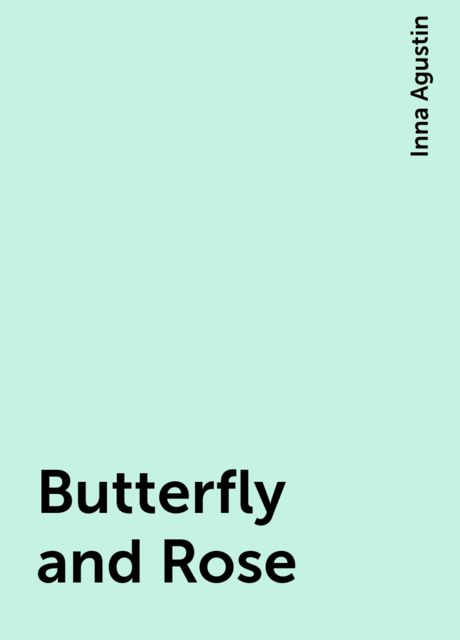 Butterfly and Rose, Inna Agustin