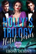 Holly's Trilogy: Books 1–3, Ebony Olson