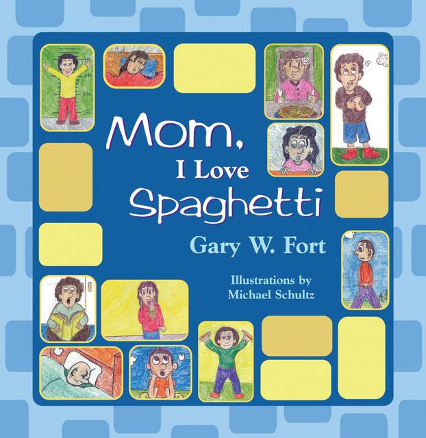 Mom, I Love Spaghetti, Gary W.Fort