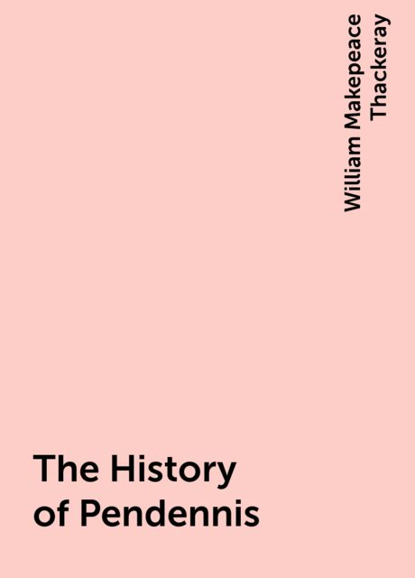 The History of Pendennis, William Makepeace Thackeray