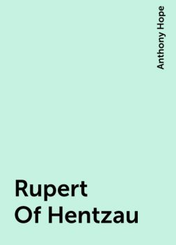 Rupert Of Hentzau, Anthony Hope