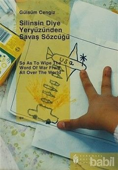 Silinsin Diye Yeryüzünden Savaş Sözcüğü / So as to Wipe the Word of War from All Over the World, Gülsüm Cengiz