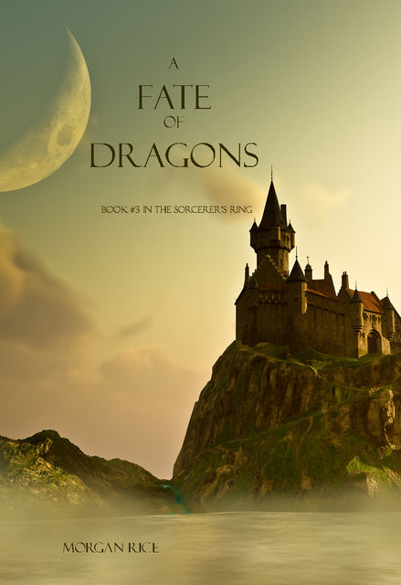 A Fate of Dragons (Book #3 in the Sorcerer's Ring), Morgan Rice