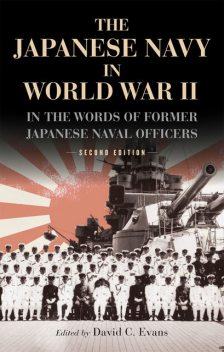 The Japanese Navy in World War II, David Evans, Commentary by Raymond O'Connor with Editor, Introduction by, Translator of the Second Edition