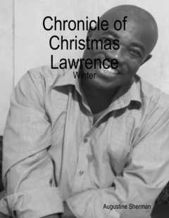 Chronicle of Christmas Lawrence – Winter, Augustine Sherman