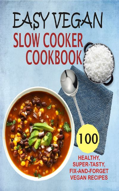 Easy Vegan Slow Cooker Cookbook, Samantha Keating