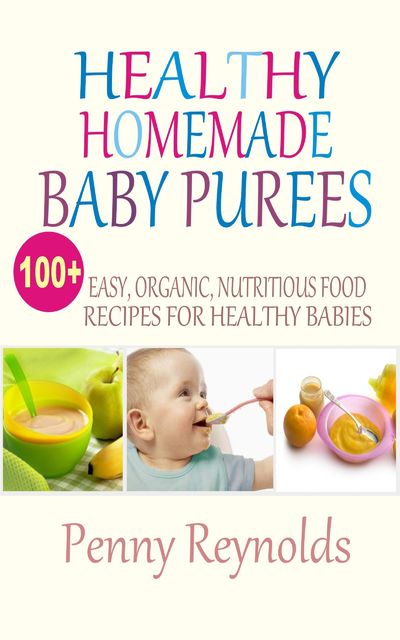 Healthy Homemade Baby Purees, Penny Reynolds