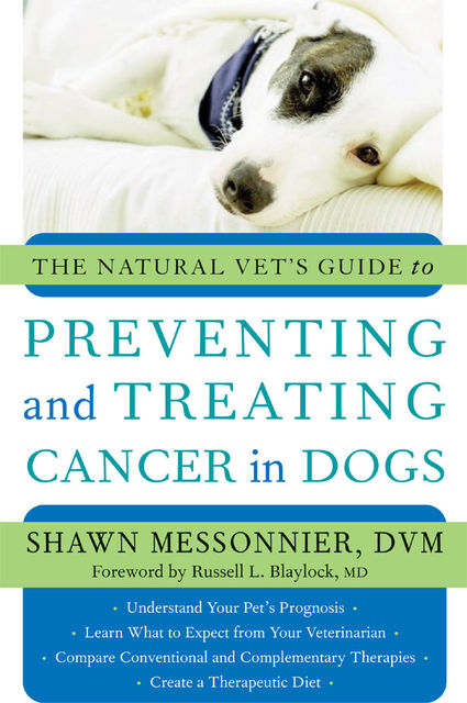 The Natural Vet's Guide to Preventing and Treating Cancer in Dogs,