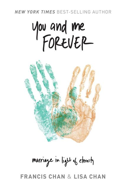 You and Me Forever: Marriage in Light of Eternity, Francis Chan, Lisa Chan
