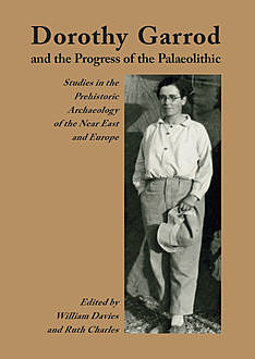 Dorothy Garrod and the Progress of the Palaeolithic, William Davies, Ruth Charles