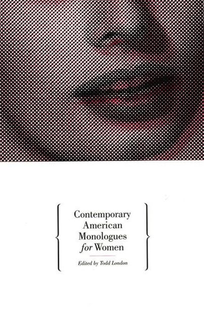 Contemporary American Monologues for Women, Todd London