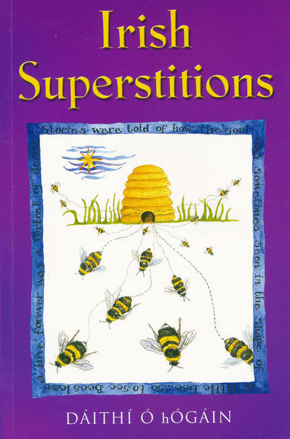 Irish Superstitions – Irish Spells, Old Wives' Tales and Folk Beliefs, Dáithí Ó hÓgáin