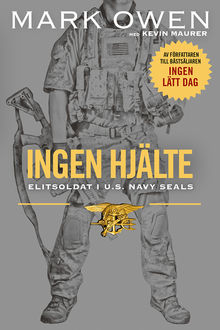Ingen hjälte : elitsoldat i U.S. Navy Seals, Mark Owen