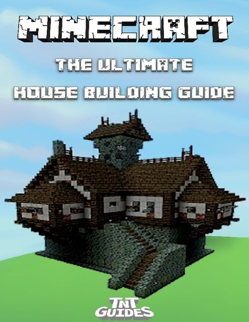 Minecraft: The Ultimate House Building Guide, TNT Guides