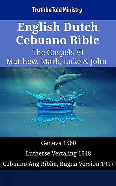 English Dutch Cebuano Bible – The Gospels VI – Matthew, Mark, Luke & John, TruthBeTold Ministry