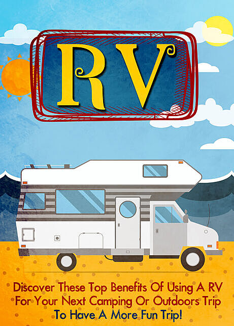 RV Discover these Top Benefits of Using an RV for Your Next Camping or Outdoors to Have a More Fun Trip, Old Natural Ways