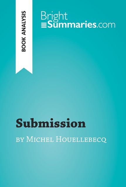 Submission by Michel Houellebecq (Book Analysis), Bright Summaries